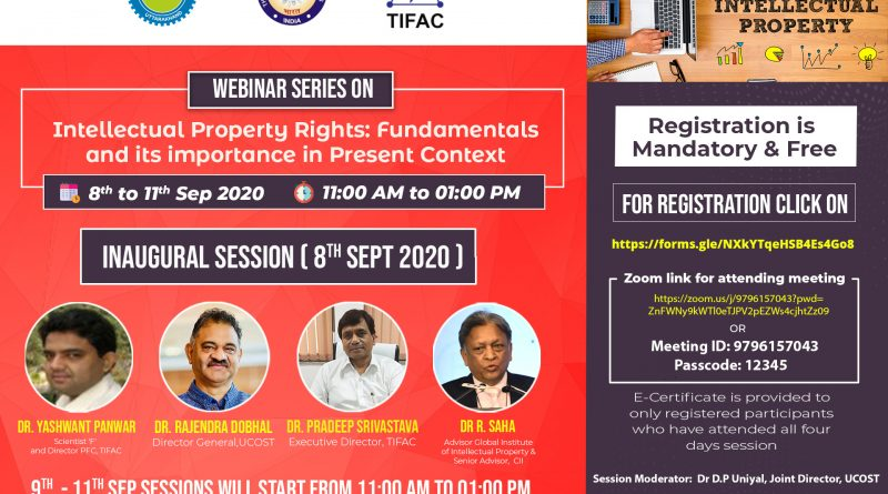 "A webinar series on ""Intellectual Property Rights: Fundamentals and its importance in present context "" being organized by Uttarakhand State Council for Science & Technology (UCOST), Deharadun in association with TIFAC, Department of Science & Technology, Govt of India, New Delhi during 8th -11th September 2020"